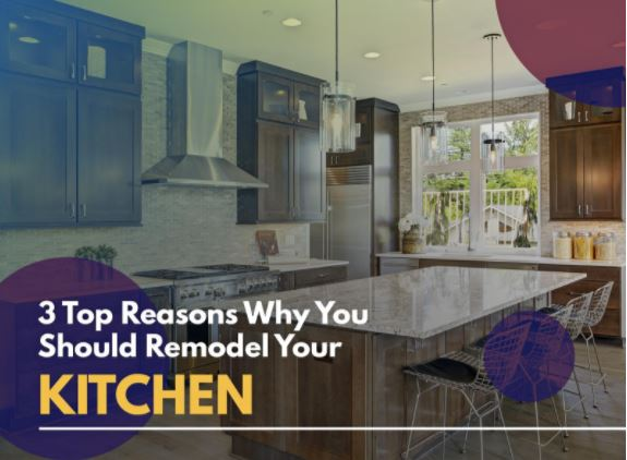 3 Top Reasons Why You Should Remodel Your Kitchen